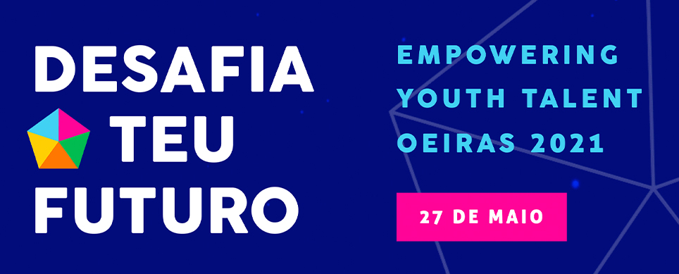 Desafia o Teu Futuro – Empowering Youth Talent Oeiras 2021