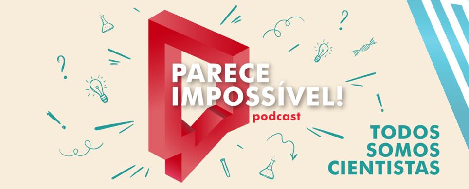 IGC lança 'Parece Impossível!', um podcast de ciência